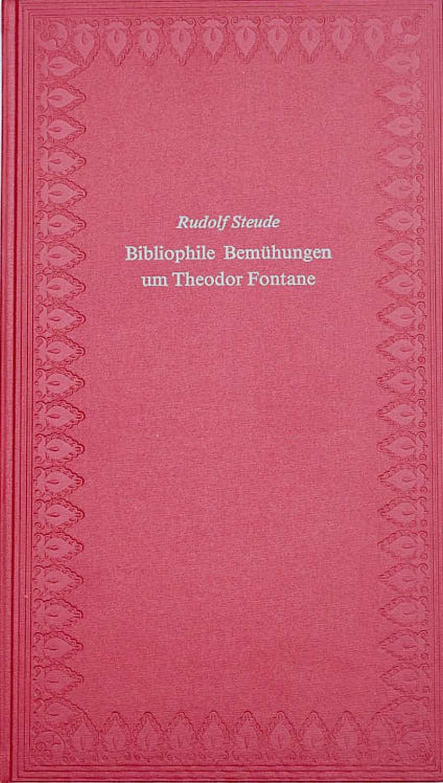 Rudolf Steude:Bibliophile Bemühungen um Theodor Fontane