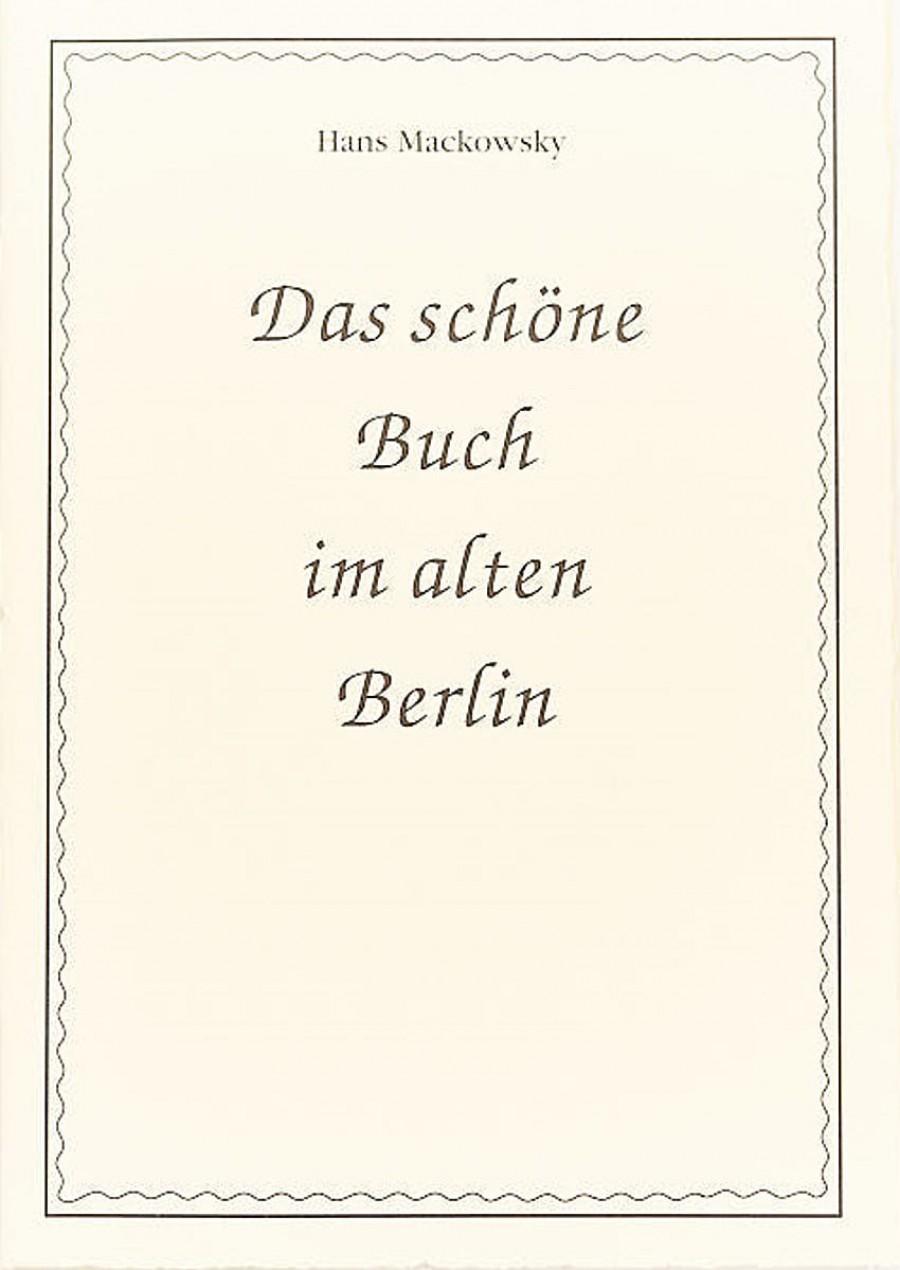 Hans Mackowsky: Das schöne Buch im alten Berlin