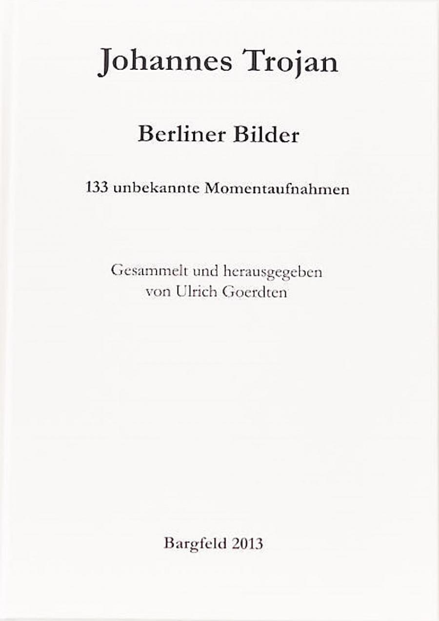 Johannes Trojan: Berliner Bilder (Berlinische Denkwürdigkeiten 3)