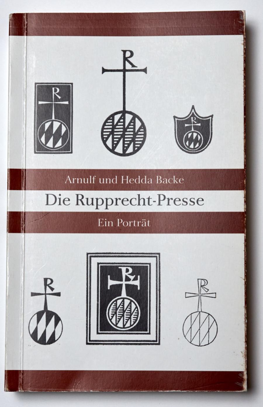Arnulf und Hedda Backe:Die Rupprecht-Presse. Ein Porträt