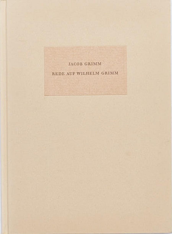 Jacob Grimm:Rede auf Wilhelm Grimm
